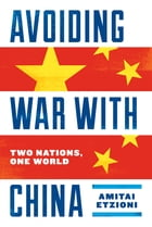 Avoiding War with China: Two Nations, One World by Amitai Etzioni