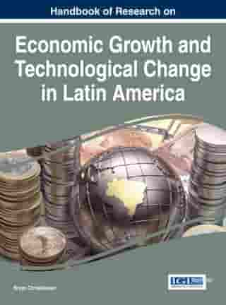 Handbook of Research on Economic Growth and Technological Change in Latin America by Bryan Christiansen