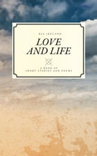 Love and Life by K J A Ireland