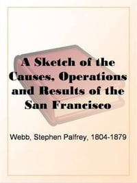 A Sketch Of The Causes, Operations And Results Of The San Francisco Vigilance Committee Of 1856