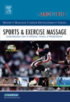 Sports & Exercise Massage: Comprehensive Care in Athletics, Fitness, & Rehabilitation by Sandy Fritz, BS, MS, NCTMB