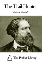 The Trail-Hunter by Gustave Aimard