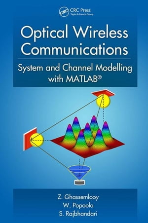 Optical Wireless Communications: System and Channel Modelling with MATLAB�