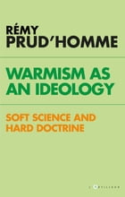Warmism as an ideology: soft science and hard doctrine by Rémy Prud'homme