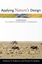 Applying Nature's Design: Corridors as a Strategy for Biodiversity Conservation by Anthony Anderson