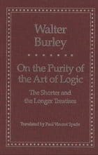 On the Purity of the Art of Logic: The Shorter and the Longer Treatises by Walter Burley