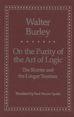 Book On the Purity of the Art of Logic: The Shorter and the Longer Treatises by Walter Burley