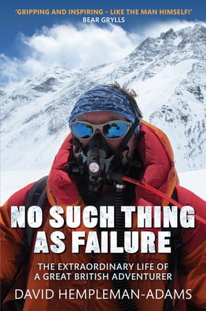 No Such Thing As Failure The Extraordinary Life of a Great British Adventurer