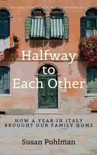 Halfway to Each Other: How a Year in Italy Brought Our Family Home