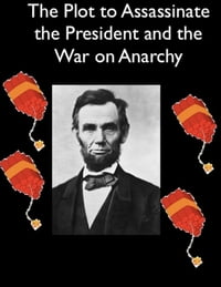 The Plot to Assassinate Lincoln and the War on Anarchy