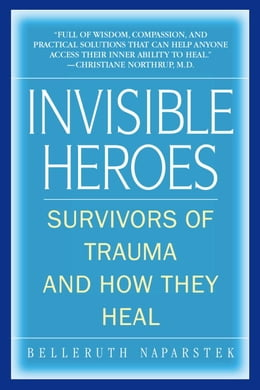 Book Invisible Heroes: Survivors of Trauma and How They Heal by Belleruth Naparstek