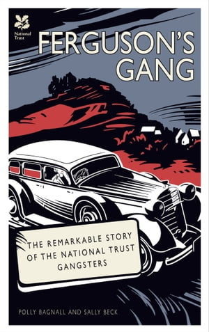 Ferguson's Gang The Remarkable Story of the National Trust Gangsters