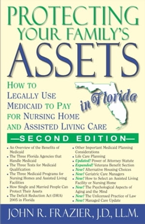 Protecting Your Family's Assets in Florida How to Legally Use Medicaid to Pay for Nursing Home and Assisted Living Care,  SECOND EDITION