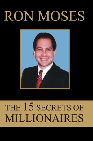 The 15 Secrets of Millionaires by Ron Moses