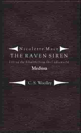 Nicolette Mace: the Raven Siren - Filling the Afterlife from the Underworld: Medusa by C.S. Woolley