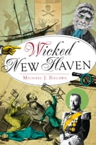 Wicked New Haven by Michael J. Bielawa