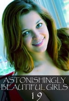 Astonishingly Beautiful Girls Volume 19 - A sexy photo book by Mandy Tolstag