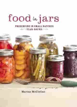 Food in Jars: Preserving in Small Batches Year-Round de Marisa McClellan
