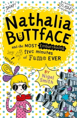 Book Nathalia Buttface and the Most Embarrassing Five Minutes of Fame Ever (Nathalia Buttface) by Nigel Smith