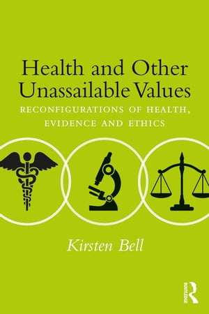 Health and Other Unassailable Values Reconfigurations of Health,  Evidence and Ethics