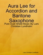 Aura Lee for Accordion and Baritone Saxophone - Pure Duet Sheet Music By Lars Christian Lundholm by Lars Christian Lundholm