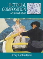 Pictorial Composition: An Introduction by Henry Rankin Poore