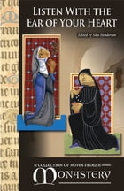 Listen With the Ear of Your Heart: A Collection of Notes from a Monastery by Silas Henderson, O.S.B.