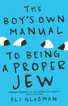 The Boy's Own Manual To Being a Proper Jew by Eli Glasman