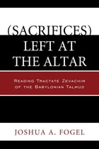 (Sacrifices) Left at the Altar: Reading Tractate Zevachim of the Babylonian Talmud