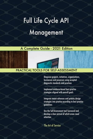 Full Life Cycle API Management A Complete Guide - 2021 Edition by Gerardus Blokdyk