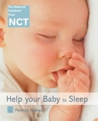 Help Your Baby to Sleep (NCT) by Penney Hames