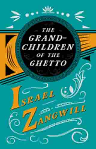 The Grandchildren of the Ghetto: With a Chapter From English Humorists of To-day by J. A. Hammerton