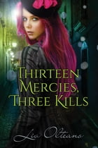 Thirteen Mercies, Three Kills by Liv Olteano