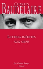 Lettres inédites aux siens by Charles Baudelaire