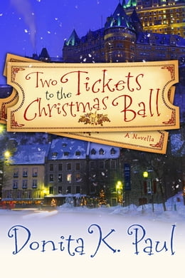 Book Two Tickets to the Christmas Ball: A Novella by Donita K. Paul