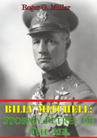 Billy Mitchell: Stormy Petrel Of The Air [Illustrated Edition] by Roger G. Miller
