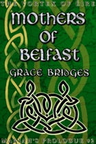Mothers of Belfast (Mariah's Prologues #2 - THE VORTEX OF EIRE) by Grace Bridges
