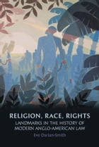 Religion, Race, Rights: Landmarks in the History of Modern Anglo-American Law by Professor Eve Darian-Smith