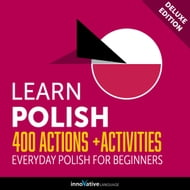 Learn Polish: 400 Actions + Activities - Everyday Polish for Beginners (Deluxe Edition)