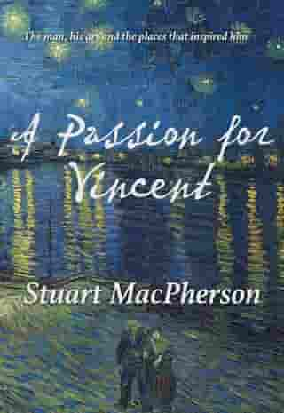 A Passion for Vincent: The man, his art and the places that inspired him