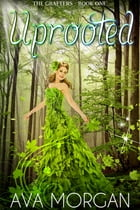 Uprooted (The Grafters, Book One): A Young Adult Paranormal/Fantasy Romance by Ava Morgan