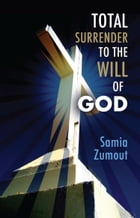 TOTAL SURRENDER TO THE WILL OF GOD by Samia Mary Zumout
