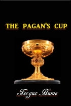 The Pagan's Cup by Fergus Hume