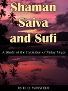 Shaman, Saiva and Sufi by R.O. Winstedt