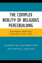 The Complex Reality of Religious Peacebuilding: Conceptual Contributions and Critical Analysis