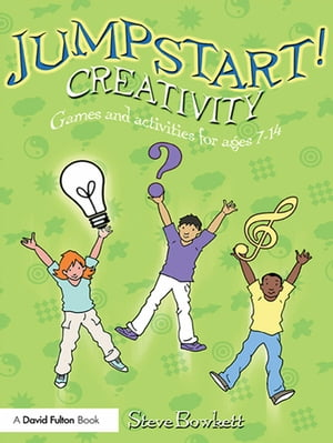 Jumpstart! Creativity Games and Activities for Ages 7?14