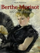 Berthe Morisot: 226 Colour Plates by Maria Peitcheva
