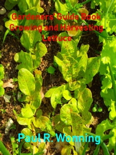 Gardeners' Guide Book Growing and Harvesting Lettuce: Gardener's Guide to Growing Your Vegetable…
