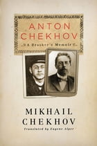 Anton Chekhov: A Brother's Memoir by Mikhail Chekhov