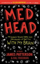 MedHead: My Knock-down, Drag-out, Drugged-up Battle with My Brain by James Patterson